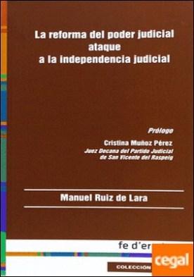 La reforma del poder judicial . ataque a la independencia judicial