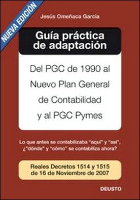 Guía práctica de adaptación al nuevo PGC. Del PGC de 1990 al nuevo PGC y PGC Pymes