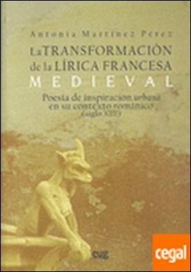 La transformación de la lírica Francesa Medieval . Poesía de inspiración urbana en su contexto Románico (siglo XIII)