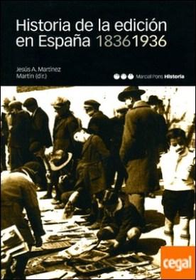HISTORIA DE LA EDICIÓN EN ESPAÑA. 1836-1936 por Martínez Martín, Jesús A.