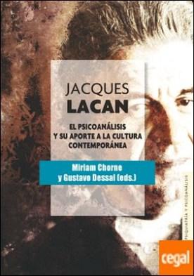 Jacques Lacan . El psicoanálisis y su aporte a la cultura contemporánea