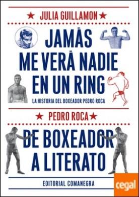 Jamás me verá nadie en un ring . De boxeador a literato (2 volúmenes)