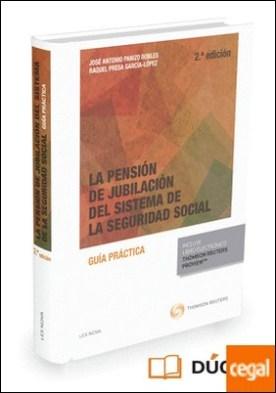 La pensión de jubilación del sistema de la Seguridad Social (Papel + e-book) . Guía práctica por Panizo Robles, José Antonio