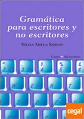 Gramatica para escritores y no escritores . Su uso y posibilidades para enriquecer y precisar el sentido de un texto