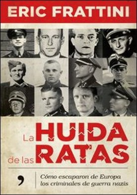 La huida de las ratas. Cómo escaparon de Europa los criminales de guerra nazis