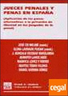 Jueces penales y penas en España . Aplicación de las penas alternativas a la pri
