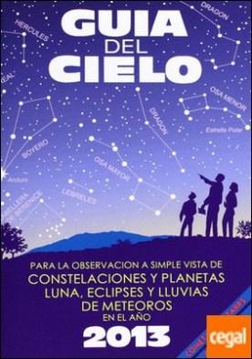Guía del cielo 2013 . para la observación a simple vista de constelaciones y planetas, luna, eclipses y lluvias de meteoros por Velasco, Enrique PDF