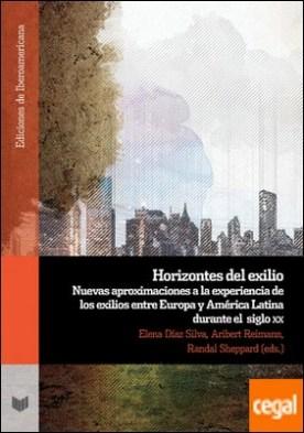 Horizontes del exilio . nuevas aproximaciones a la experiencia de los exilios entre Europa y América Latina durante el siglo XX