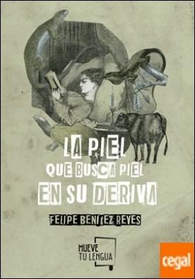 La piel que busca piel en su deriva . Antología por Benítez Reyes, Felipe PDF