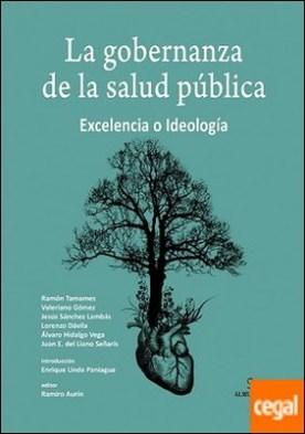 GOBERNANZA DE LA SALUD PÚBLICA, LA . EXCELENCIA O IDEOLOGÍA