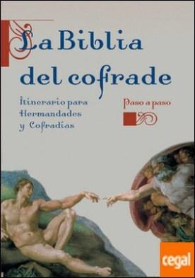 La Biblia del cofrade . Itinerario para Hermandades y Cofradías. Paso a Paso