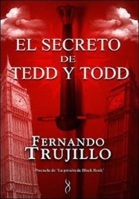 El secreto de Tedd y Todd por Fernando Trujillo Sanz PDF