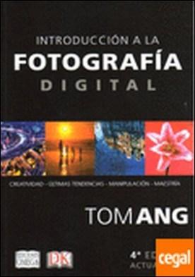 Introducción a la fotografía digital . Creatividad, últimas tendencias, manipulación, maestría