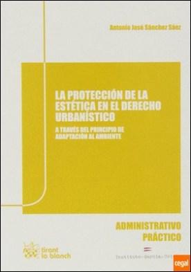 LA PROTECCION DE LA ESTETICA EN EL DERECHO URBANISTICO . A TRAVES DEL PRINCIPIO DE ADAPTACION AL AMBIENTE