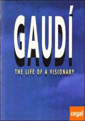 Gaudí. The life of a visionary