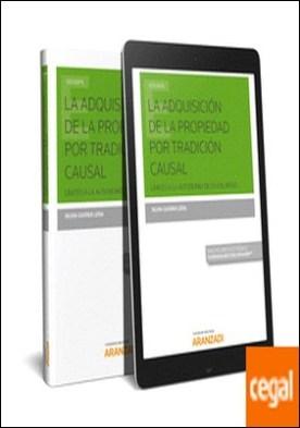 La adquisición de la propiedad por la tradición causal (Papel + e-book) . LÍMITES A LA AUTONOMÍA DE LA VOLUNTAD por Gaspar Lera, Silvia PDF