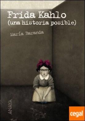 Frida Kahlo . Una historia posible