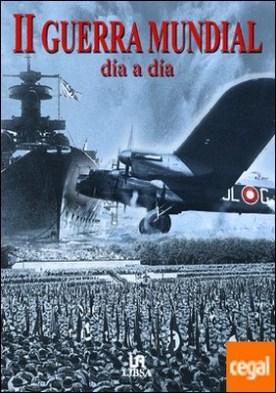 II Guerra Mundial . Día a Día 1939-1945