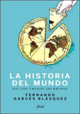 Historia del mundo sin los trozos aburridos. Un paseo por la historia del mundo a través de los momentos más paradójicos de la humanidad