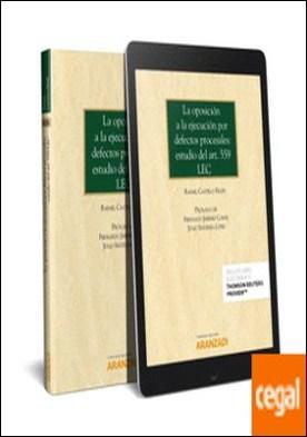 La oposición a la ejecución por defectos procesales: Estudio del Art. 559 LEC (Papel + e-book) por Castillo Felipe, Rafael