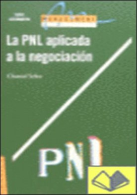 La programación neuro-lingüística aplicada a la negociación . conocimiento del problema