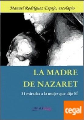 La madre de Nazaret . 31 miradas a la mujer que dijo sí