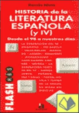 Historia literatura española. IV. Desde el 98 a nuestros días . Desde el 98 a Nuestros Dias