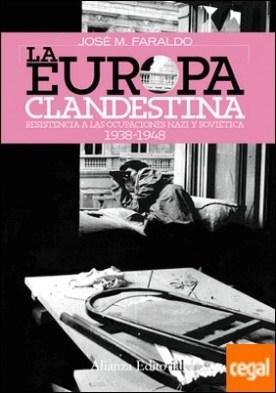 La Europa clandestina . Resistencia a las ocupaciones nazi y soviética. 1938-1948