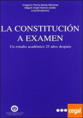 La Constitución a examen . un estudio académico 25 años después por Peces-Barba, Gregorio PDF