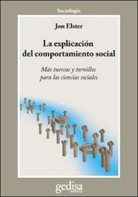 La explicación del comportamiento social. Más tuercas y tornillos para las ciencias sociales por Jon Elster, John Elster PDF