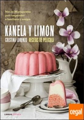Kanela y Limón, recetas de película . Más de 50 recetas para sorprender a familiares y amigos