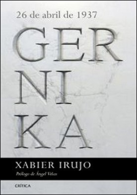 Gernika. 26 de abril de 1937. Prólogo de Ángel Viñas