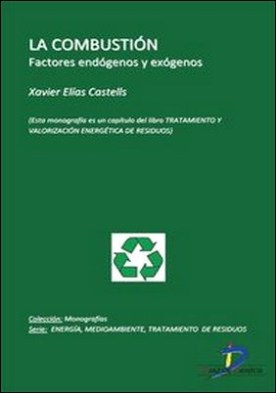 La combustión. Factores Endógenos y Exógenos. Tratamiento y valorizacion energética de residuos