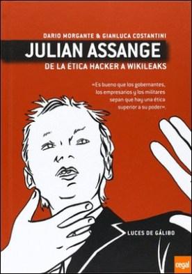 Julian Assange, De la ética hacker a Wikileaks . DE LA ETICA HACKER A WIKILEAKS