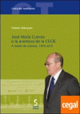 José María Cuevas o la aventura de la CEOE, 1975-2011 . a modo de crónica