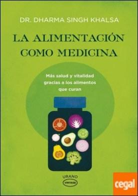 La alimentación como medicina . Más salud y vitalidad gracias a los alimentos que curan