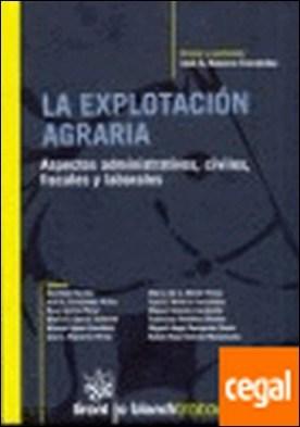 La explotación Agraria . Aspectos administrativos, civiles, fiscales y laborales . Aspectos administrativos, civiles, fiscales y laborales