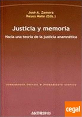 Justicia y memoria . hacia una teoría de la justicia anamnética