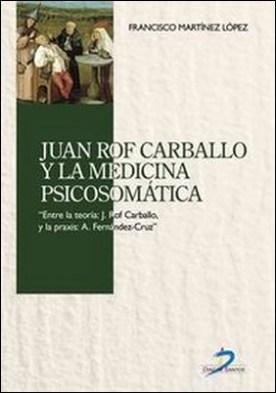 Juan Rof Carballo y la medicina psicosomática. Entre la teroría: J. Rof Carballo y la praxis: A.Fernández-Cruz por Francisco Martínez López PDF