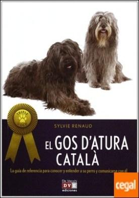GOS D'ATURA CATALÀ, EL . La Guía de Referencia para Conocer y Entender a su Perro y Comun