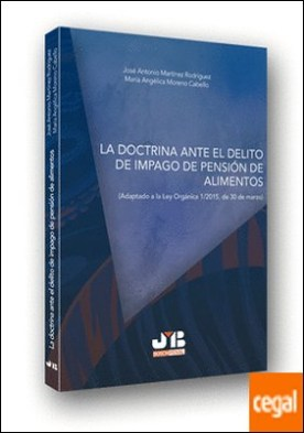 La doctrina ante el delito de impago de pensión de alimentos . Adaptado a la Ley Orgánica 1/2015, de 30 de marzo por Martínez Rodríguez, José Antonio PDF