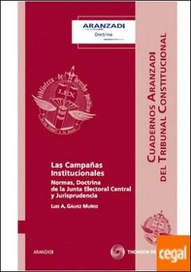 Las Campañas Institucionales - Normas, Doctrina de la Junta Electoral Central y Jurisprudencia por Gálvez Muñoz, Luis A.