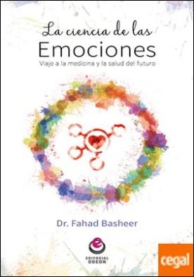 La ciencia de las emociones . Viaje a la medicina y la salud del futuro