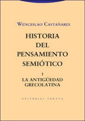 Historia del pensamiento semiótico I. La Antigüedad grecolatina por Wenceslao Castañares