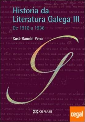 Historia da Literatura Galega III . De 1916 a 1936 por Pena, Xosé Ramón PDF