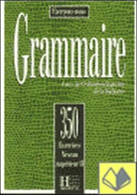 GRAMMAIRE 350 EXERC. N.SUP.II . 350 Exercices Niveau Supérieur Ii