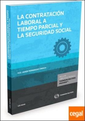 La contratación laboral a tiempo parcial y la Seguridad Social (Papel + e-book)