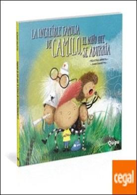 INCREIBLE FAMILIA DE CAMILO EL NIÑO QUE SE ABURRIA por ARRIETA F PDF