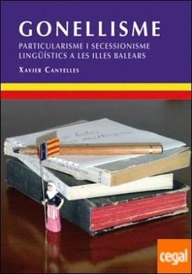 Gonellisme . Particularisme i secessionisme lingüístics a les Illes Balears