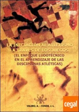 La iniciación al atletismo a través de los juegos . El enfoque ludotécnico en el aprendizaje de las disciplinas atléticas por Conde Caveda, José Luis PDF